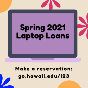 Reserve a Laptop at go.hawaii.edu/i23