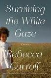 Surviving the white gaze : a memoir
